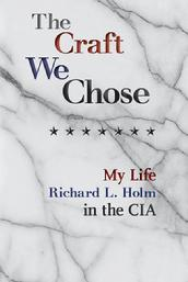 The Craft We Chose: My Life in the CIA