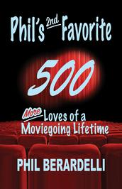 Phil's 2nd Favorite 500: More Loves of a Moviegoing Lifetime